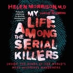 My Life Among the Serial Killers by  Dr. Helen Morrison audiobook