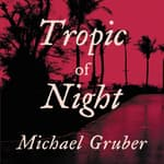 Tropic of Night by  Michael Gruber audiobook