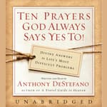 Ten Prayers God Always Says Yes To UNA by  Anthony DeStefano audiobook