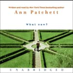 What Now? by  Ann Patchett audiobook