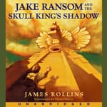 Jake Ransom and the Skull King's Shadow by  James Rollins audiobook
