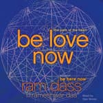 Be Love Now by  Ram Dass audiobook