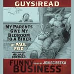 Guys Read: My Parents Give My Bedroom To a Biker by  Paul Feig audiobook