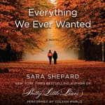 Everything We Ever Wanted by  Sara Shepard audiobook