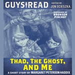 Guys Read: Thad, the Ghost, and Me by  Margaret Peterson Haddix audiobook