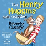 The Henry Huggins Audio Collection by  Beverly Cleary audiobook