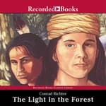 The Light in the Forest by  Conrad Richter audiobook