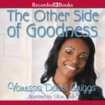 The Other Side of Goodness by  Vanessa Davis Griggs audiobook