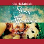 Stray Affections by  Charlene Ann Baumbich audiobook