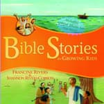 Bible Stories for Growing Kids by  Francine Rivers audiobook