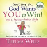 Don't Give In -- God Wants You To Win! by  Thelma Wells audiobook