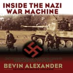 Inside the Nazi War Machine by  Bevin Alexander audiobook
