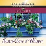 Just Above a Whisper by  Lori Wick audiobook