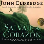 Salvaje de Corazon by  John Eldredge audiobook