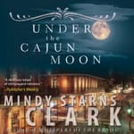 Under the Cajun Moon by  Mindy Starns Clark audiobook
