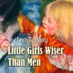 Little Girls Wiser Than Men by  Leo Tolstoy audiobook