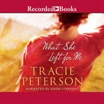 What She Left for Me by  Tracie Peterson audiobook