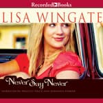 Never Say Never by  Lisa Wingate audiobook