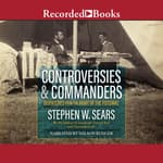 Controversies and Commanders by  Stephen W. Sears audiobook