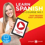 Learn Spanish - Easy Listener - Easy Reader - Parallel Text Audio Course No. 1 by  Polyglot Planet audiobook