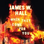 When They Come for You by  James W. Hall audiobook