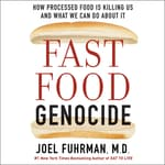Fast Food Genocide by  Joel Fuhrman, M.D. audiobook