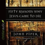 Fifty Reasons Why Jesus Came to Die by  John Piper audiobook