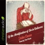 Of the Mortification of Sin in Believers by  John Owen audiobook