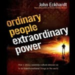 Ordinary People, Extraordinary Power by  John Eckhardt audiobook