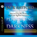 Penetrating the Darkness by  Jack Hayford audiobook