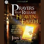 Prayers that Release Heaven on Earth by  John Eckhardt audiobook