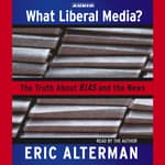 What Liberal Media? by  Eric Alterman audiobook