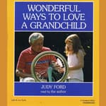 Wonderful Ways to Love a Grandchild by  Judy Ford audiobook
