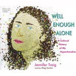 Well Enough Alone by  Jennifer Traig audiobook