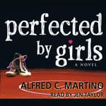 Perfected By Girls by  Alfred C. Martino audiobook