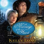 A Marriage of the Heart by  Kelly Long audiobook