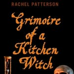 Grimoire of a Kitchen Witch by  Rachel Patterson audiobook