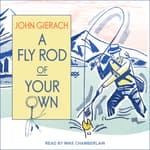 A Fly Rod of Your Own by  John Gierach audiobook
