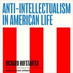 Anti-Intellectualism in American Life by  Richard Hofstadter audiobook