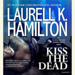 Kiss the Dead by  Laurell K. Hamilton audiobook