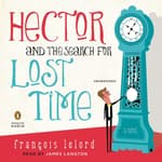 Hector and the Search for Lost Time by  François Lelord audiobook