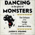 Dancing in the Glory of Monsters by  Jason Stearns audiobook