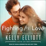 Fighting for Love by  Kelly Elliott audiobook