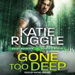Gone Too Deep by  Katie Ruggle audiobook