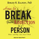 How to Break Your Addiction to a Person by  Howard M. Halpern PhD audiobook