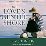 On Love's Gentle Shore by  Liz Johnson audiobook