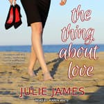 The Thing About Love by  Julie James audiobook