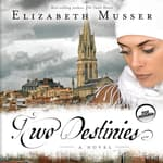 Two Destinies by  Elizabeth Musser audiobook