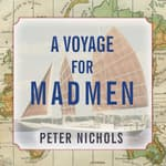 A Voyage for Madmen by  Peter Nichols audiobook