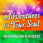 Adventures for Your Soul by  Shannon Kaiser audiobook